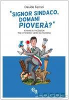 Libri - 'Singor sindaco, domani pioverà?': il libro del primo cittadino di Galliate, Davide Ferrari