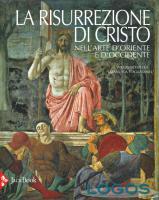 Libri - 'La Risurrezione di Cristo nell'arte d'Oriente e d'Occidente'