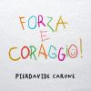 Musica - 'Forza e Coraggio' di Pierdavide Carone