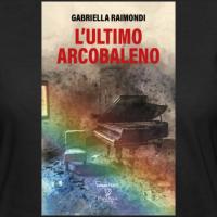 Libri - Gabriella Raimondi, l'Ultimo Arcobaleno